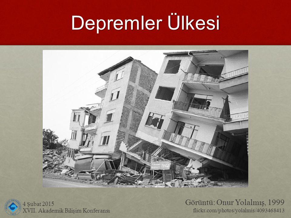 Depremler Ülkesi 4 Ş ubat 2015 XVII. Akademik Bili ş im Konferansı Görüntü: Onur Yolalmış, 1999 flickr.com/photos/yolalmis/4093468413