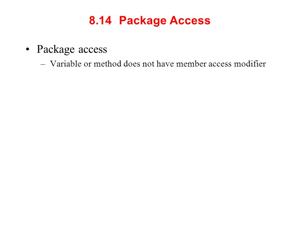 8.14 Package Access Package access –Variable or method does not have member access modifier