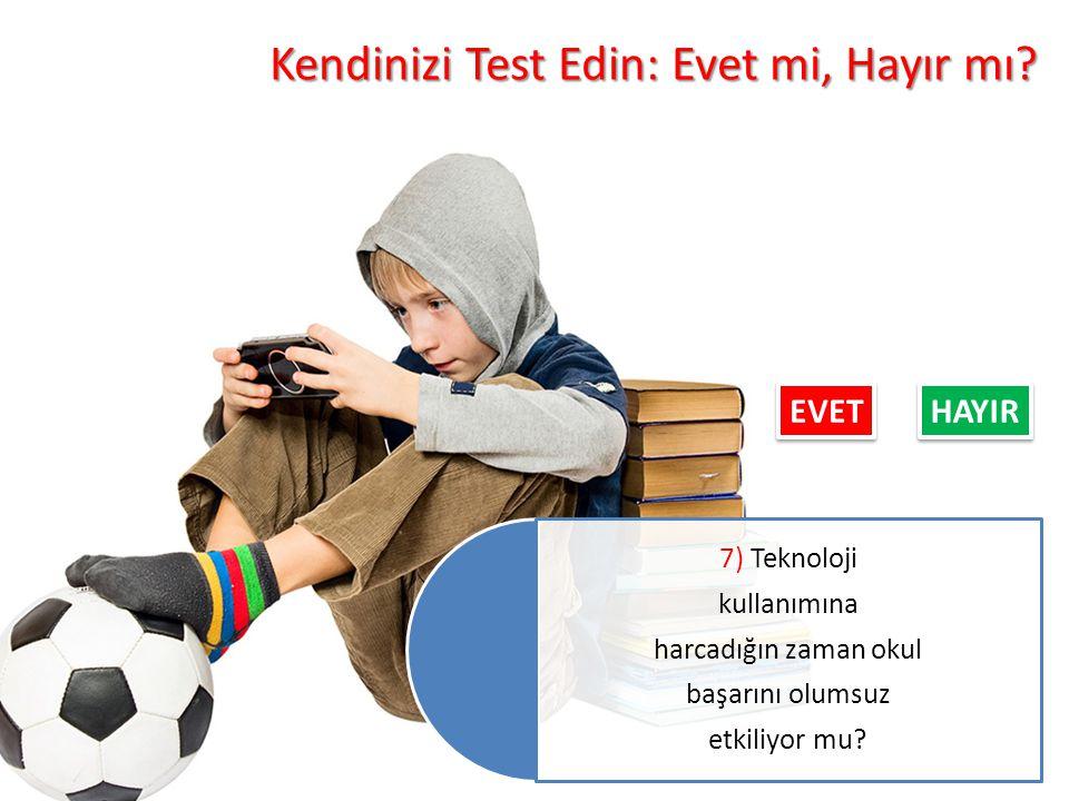 Kendinizi Test Edin: Evet mi, Hayır mı? 7) Teknoloji kullanımına harcadığın zaman okul başarını olumsuz etkiliyor mu? EVET HAYIR