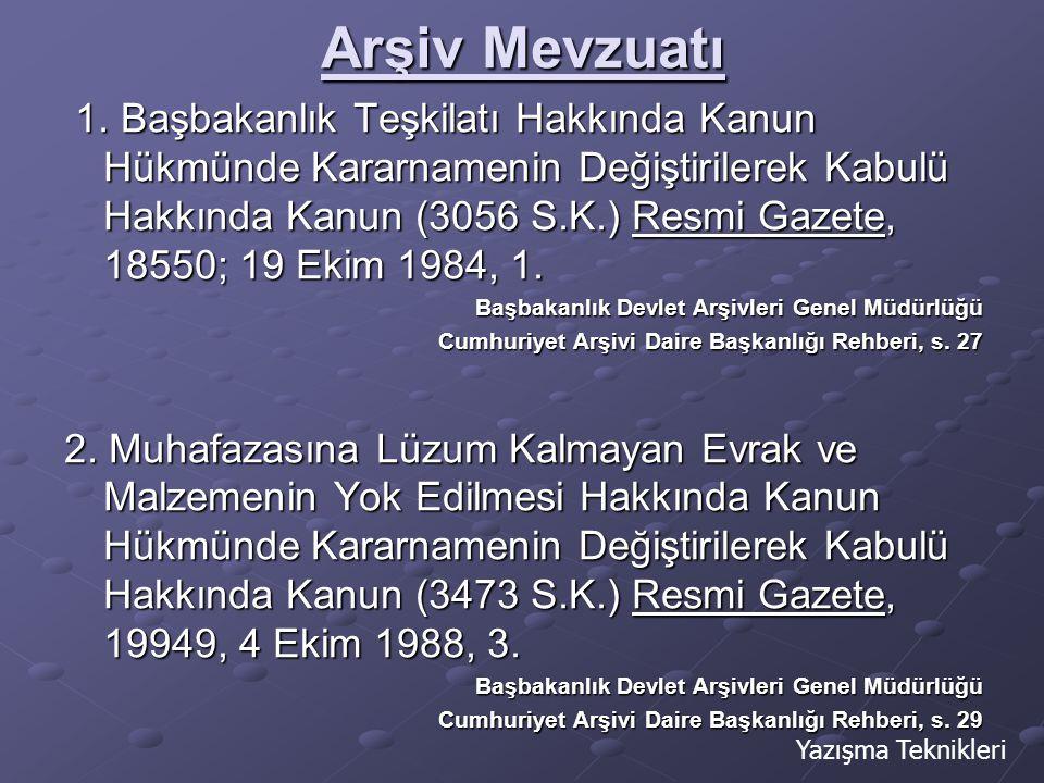 Arşiv Mevzuatı 1. Başbakanlık Teşkilatı Hakkında Kanun Hükmünde Kararnamenin Değiştirilerek Kabulü Hakkında Kanun (3056 S.K.) Resmi Gazete, 18550; 19