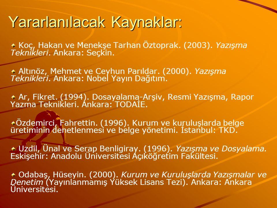 Yararlanılacak Kaynaklar: Koç, Hakan ve Menekşe Tarhan Öztoprak. (2003). Yazışma Teknikleri. Ankara: Seçkin. Altınöz, Mehmet ve Ceyhun Parıldar. (2000