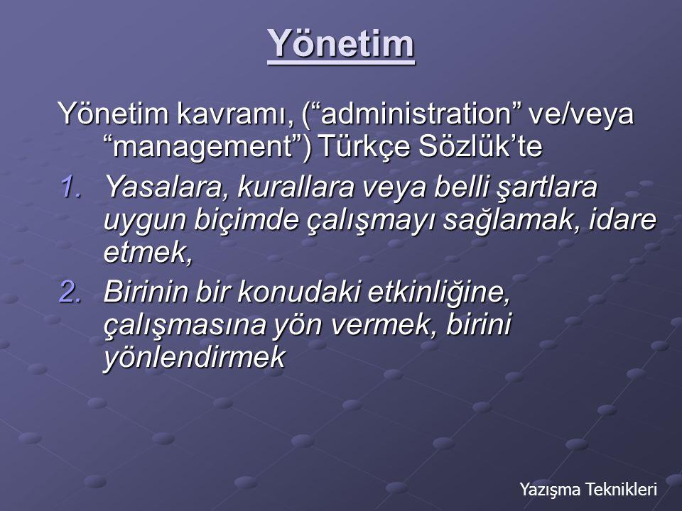 """Yönetim Yönetim kavramı, (""""administration"""" ve/veya """"management"""") Türkçe Sözlük'te 1.Yasalara, kurallara veya belli şartlara uygun biçimde çalışmayı sa"""