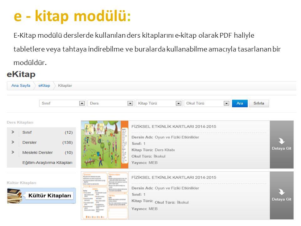 e - kitap modülü: E-Kitap modülü derslerde kullanılan ders kitaplarını e-kitap olarak PDF haliyle tabletlere veya tahtaya indirebilme ve buralarda kul