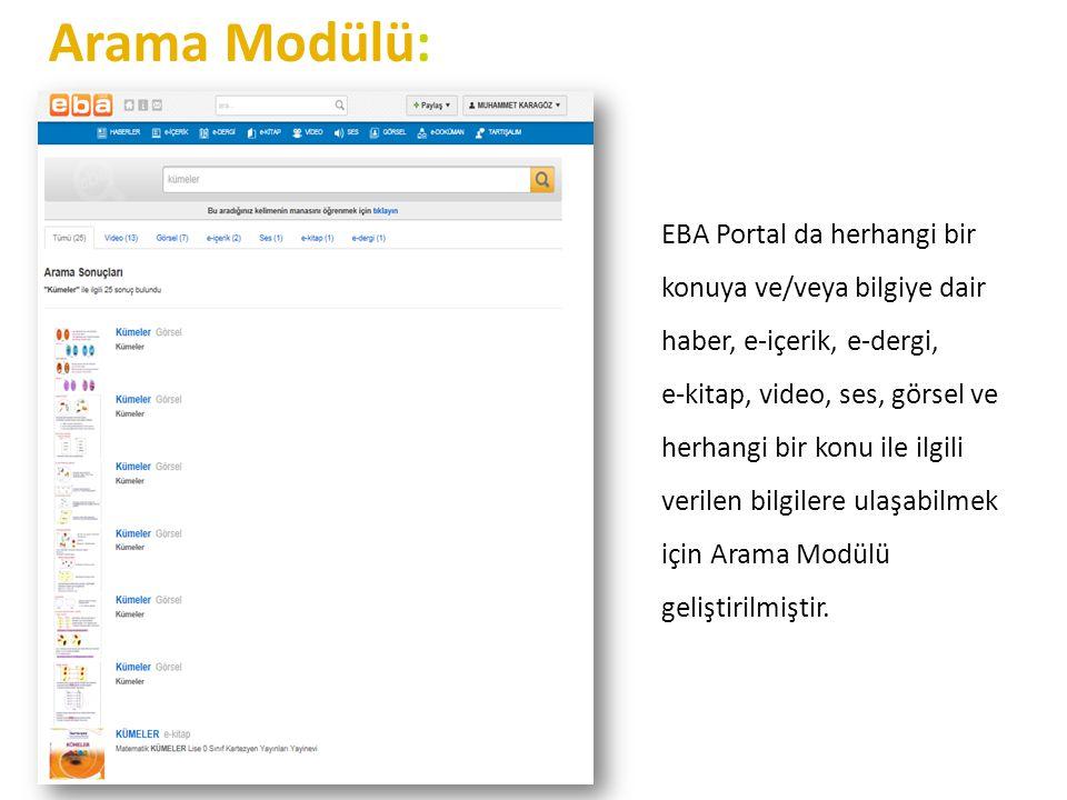 Arama Modülü: EBA Portal da herhangi bir konuya ve/veya bilgiye dair haber, e-içerik, e-dergi, e-kitap, video, ses, görsel ve herhangi bir konu ile il