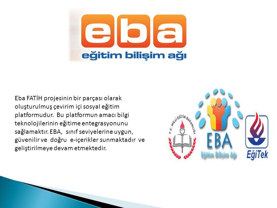 Eba FATİH projesinin bir parçası olarak oluşturulmuş çevirim içi sosyal eğitim platformudur. Bu platformun amacı bilgi teknolojilerinin eğitime entegr