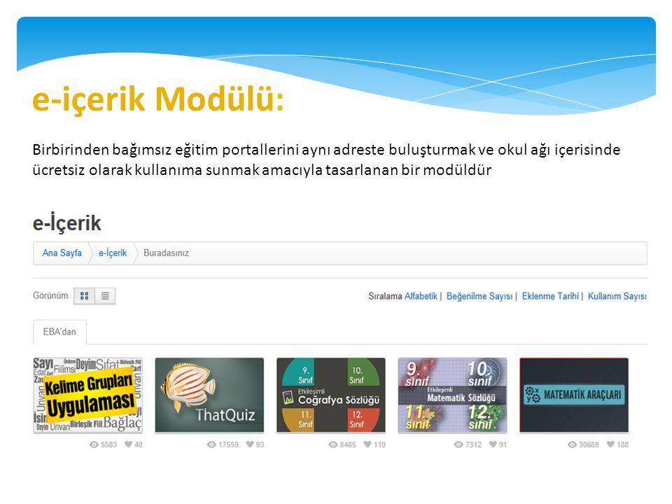e-içerik Modülü: Birbirinden bağımsız eğitim portallerini aynı adreste buluşturmak ve okul ağı içerisinde ücretsiz olarak kullanıma sunmak amacıyla ta