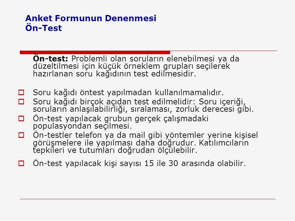 Anket Formunun Denenmesi Ön-Test Ön-test: Problemli olan soruların elenebilmesi ya da düzeltilmesi için küçük örneklem grupları seçilerek hazırlanan s