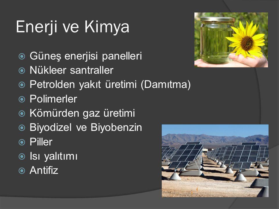Enerji ve Kimya  Güneş enerjisi panelleri  Nükleer santraller  Petrolden yakıt üretimi (Damıtma)  Polimerler  Kömürden gaz üretimi  Biyodizel ve