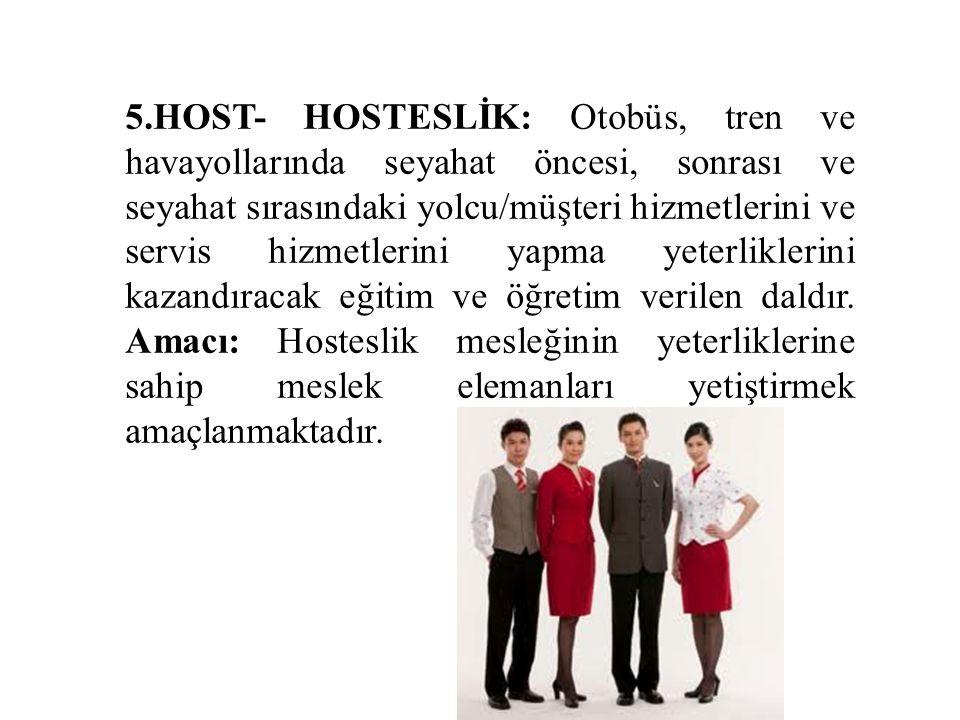 5.HOST- HOSTESLİK: Otobüs, tren ve havayollarında seyahat öncesi, sonrası ve seyahat sırasındaki yolcu/müşteri hizmetlerini ve servis hizmetlerini yap