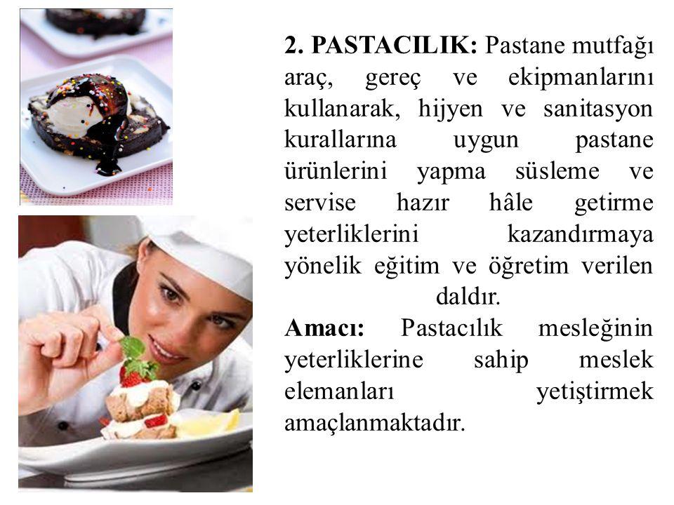 2. PASTACILIK: Pastane mutfağı araç, gereç ve ekipmanlarını kullanarak, hijyen ve sanitasyon kurallarına uygun pastane ürünlerini yapma süsleme ve ser