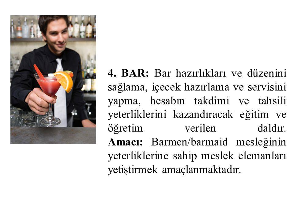 4. BAR: Bar hazırlıkları ve düzenini sağlama, içecek hazırlama ve servisini yapma, hesabın takdimi ve tahsili yeterliklerini kazandıracak eğitim ve öğ