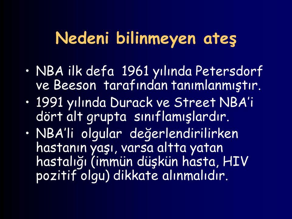 Nedeni bilinmeyen ateş NBA ilk defa 1961 yılında Petersdorf ve Beeson tarafından tanımlanmıştır. 1991 yılında Durack ve Street NBA'i dört alt grupta s
