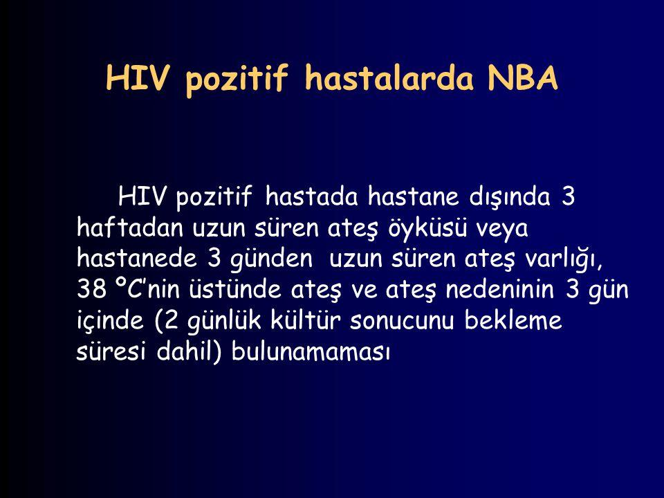 HIV pozitif hastalarda NBA HIV pozitif hastada hastane dışında 3 haftadan uzun süren ateş öyküsü veya hastanede 3 günden uzun süren ateş varlığı, 38 º