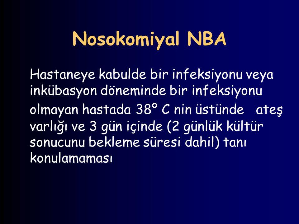 Nosokomiyal NBA Hastaneye kabulde bir infeksiyonu veya inkübasyon döneminde bir infeksiyonu olmayan hastada 38º C nin üstünde ateş varlığı ve 3 gün iç