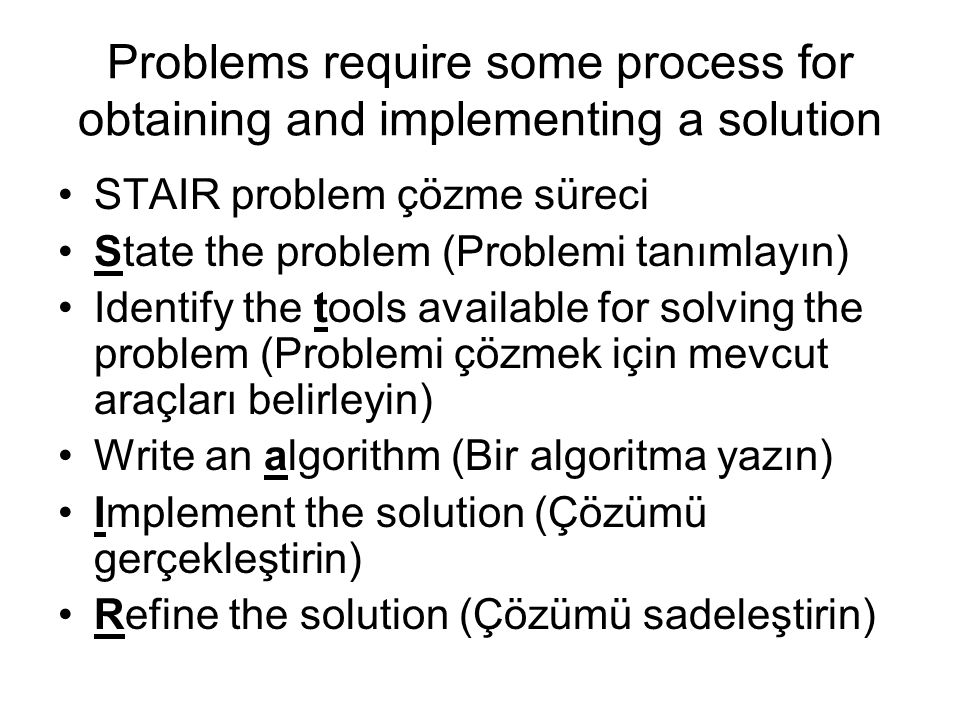 Problems require some process for obtaining and implementing a solution STAIR problem çözme süreci State the problem (Problemi tanımlayın) Identify th