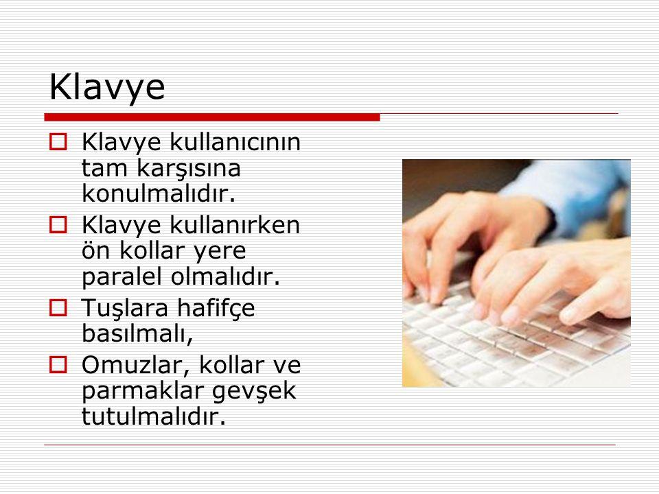 Klavye  Klavye kullanıcının tam karşısına konulmalıdır.