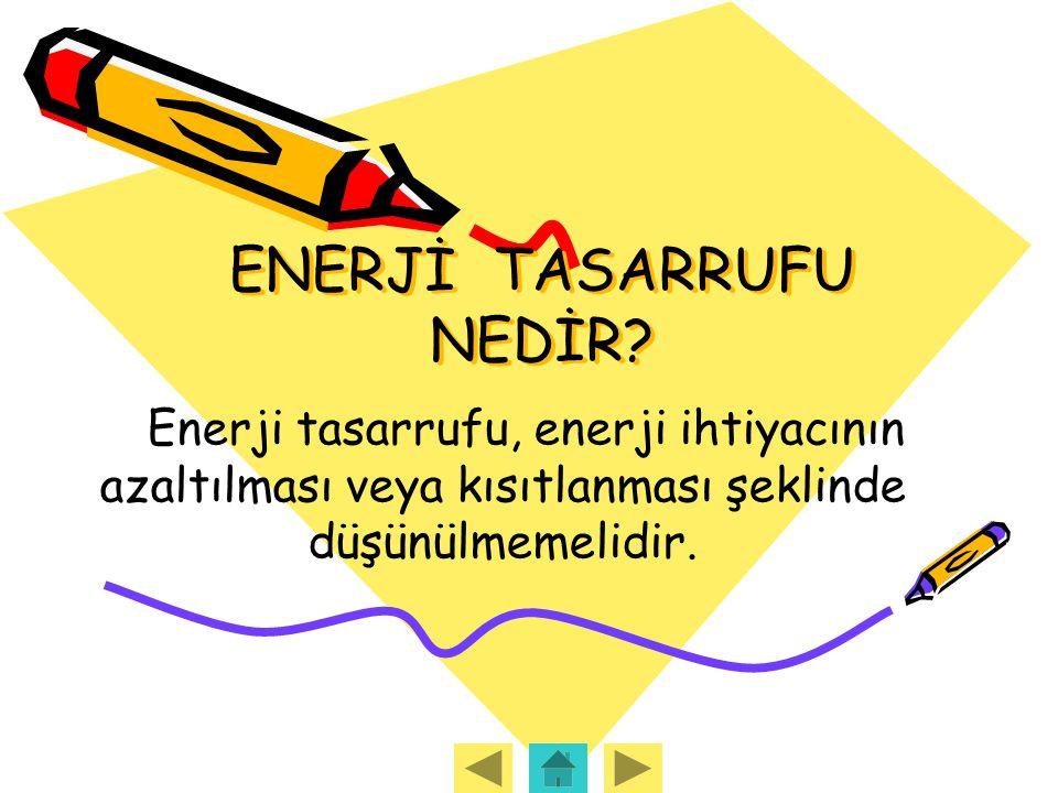 ENERJİ TASARRUFU NEDİR? Enerji tasarrufu, enerji ihtiyacının azaltılması veya kısıtlanması şeklinde düşünülmemelidir.
