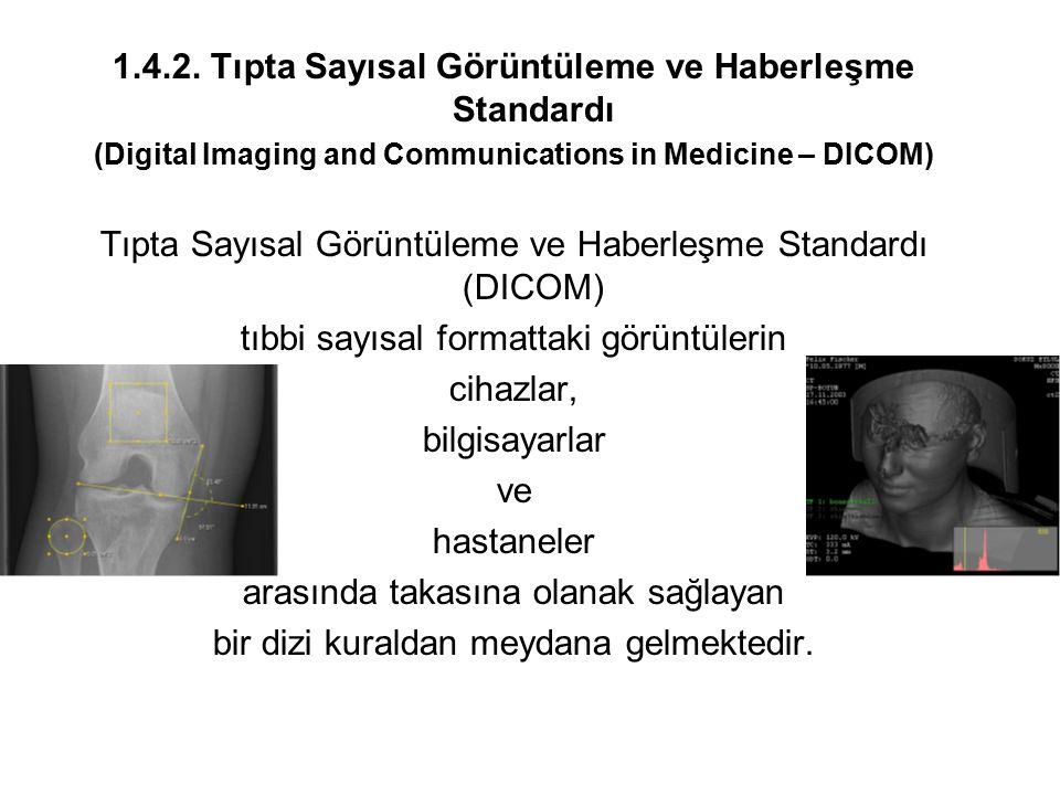1.4.2. Tıpta Sayısal Görüntüleme ve Haberleşme Standardı (Digital Imaging and Communications in Medicine – DICOM) Tıpta Sayısal Görüntüleme ve Haberle