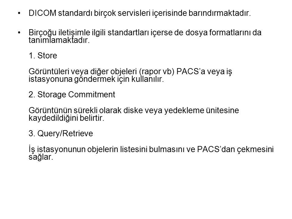 DICOM standardı birçok servisleri içerisinde barındırmaktadır.