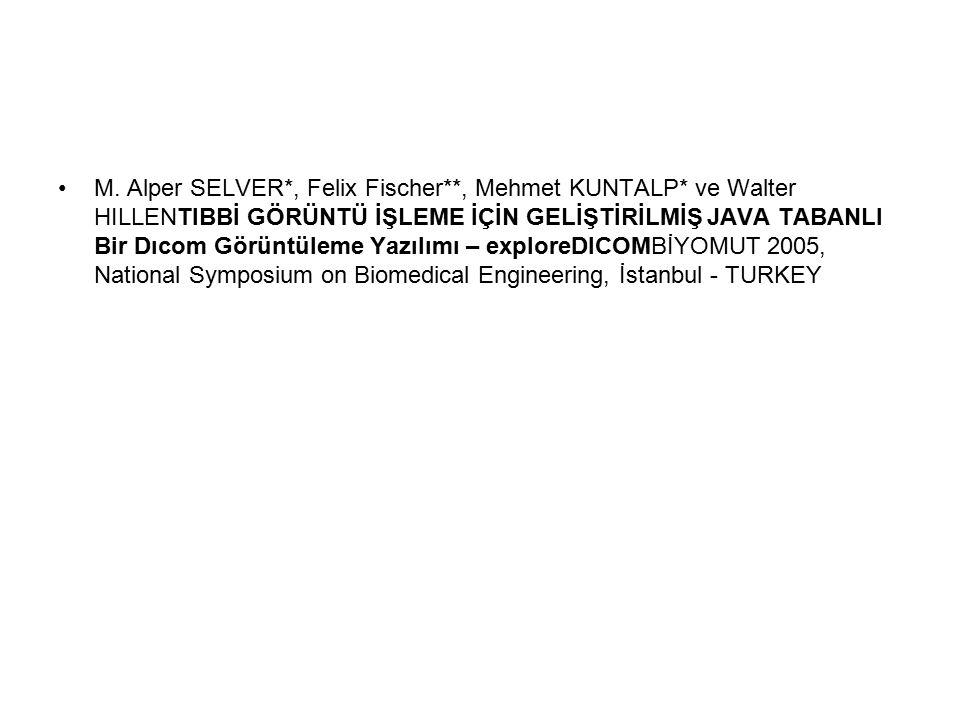 M. Alper SELVER*, Felix Fischer**, Mehmet KUNTALP* ve Walter HILLENTIBBİ GÖRÜNTÜ İŞLEME İÇİN GELİŞTİRİLMİŞ JAVA TABANLI Bir Dıcom Görüntüleme Yazılımı