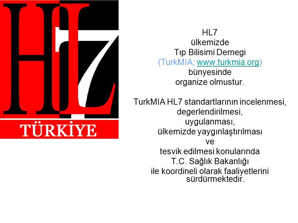 HL7 ülkemizde Tıp Bilisimi Dernegi (TurkMIA; www.turkmia.org)www.turkmia.org bünyesinde organize olmustur.