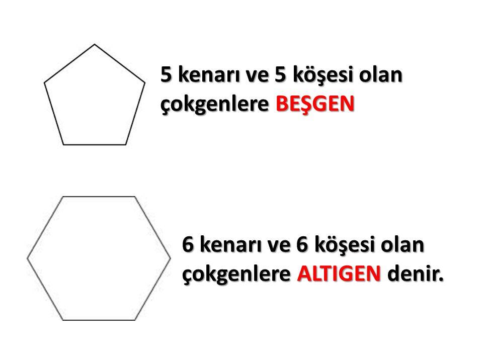 5 kenarı ve 5 köşesi olan çokgenlere BEŞGEN 6 kenarı ve 6 köşesi olan çokgenlere ALTIGEN denir.