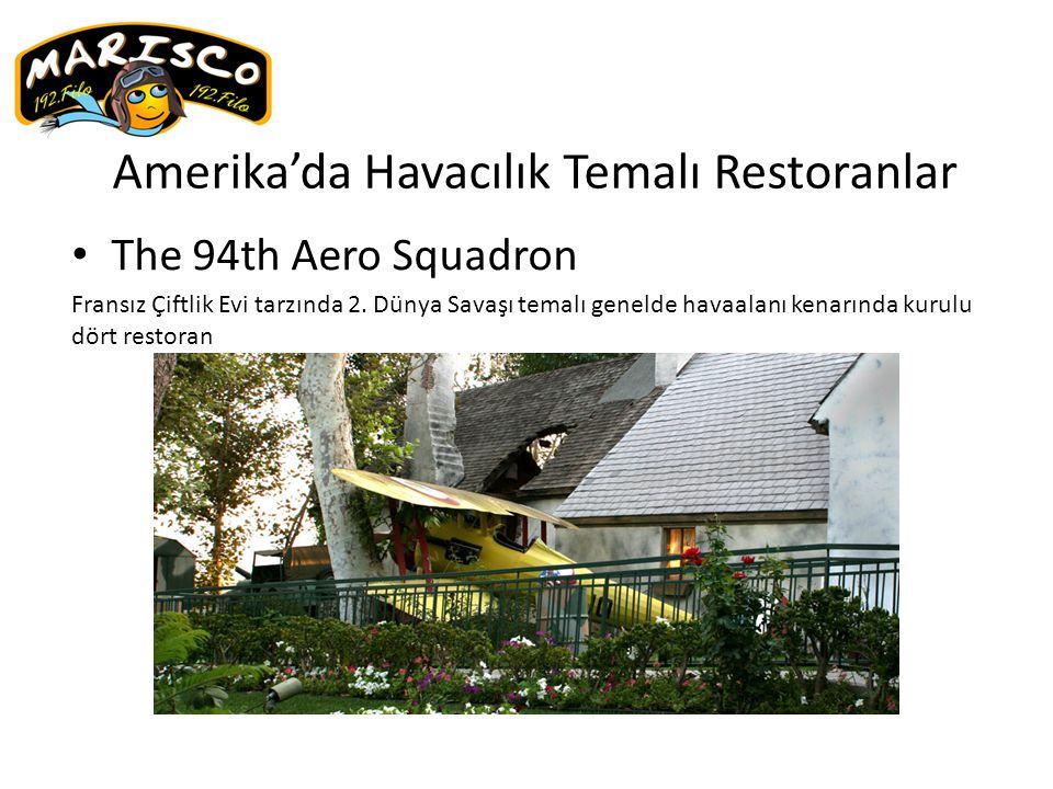 Amerika'da Havacılık Temalı Restoranlar The 94th Aero Squadron Fransız Çiftlik Evi tarzında 2. Dünya Savaşı temalı genelde havaalanı kenarında kurulu