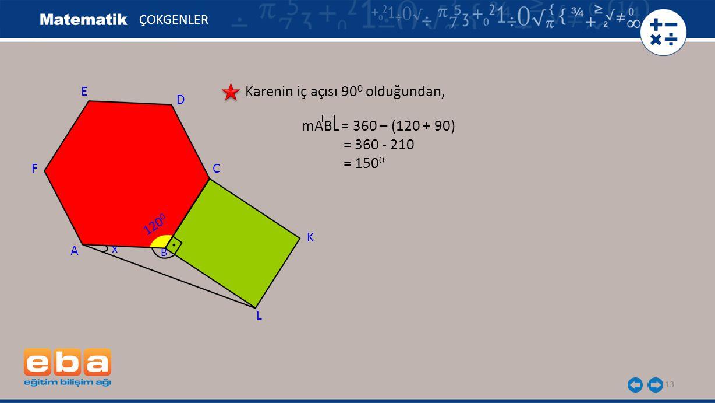 13 ÇOKGENLER Karenin iç açısı 90 0 olduğundan, mABL = 360 – (120 + 90) = 360 - 210 = 150 0 E A C B D F L K x 120 0
