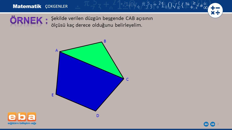 2 Şekilde verilen düzgün beşgende CAB açısının ölçüsü kaç derece olduğunu belirleyelim. A C B D E