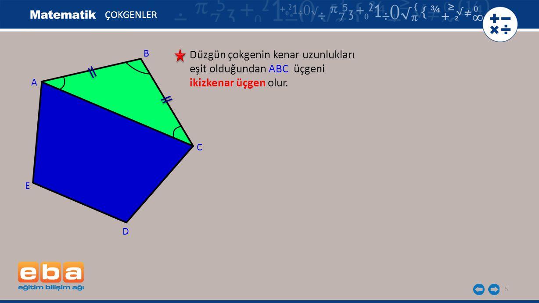 5 ÇOKGENLER Düzgün çokgenin kenar uzunlukları eşit olduğundan ABC üçgeni ikizkenar üçgen olur. A C B D E