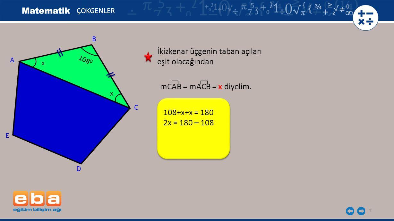 7 ÇOKGENLER A C B D E mCAB = mACB = x diyelim. x x 108 0 108+x+x = 180 2x = 180 – 108 İkizkenar üçgenin taban açıları eşit olacağından