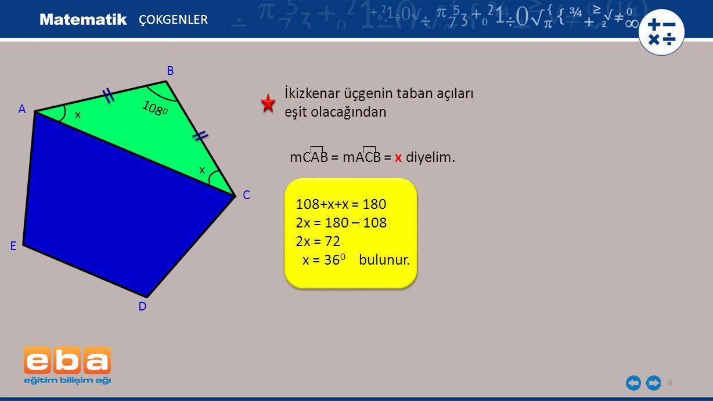 8 ÇOKGENLER A C B D E mCAB = mACB = x diyelim. x x 108 0 İkizkenar üçgenin taban açıları eşit olacağından 108+x+x = 180 2x = 180 – 108 2x = 72 x = 36