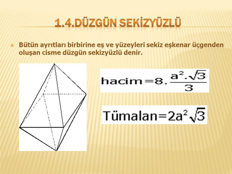  Bütün ayrıtları birbirine eş ve yüzeyleri sekiz eşkenar üçgenden oluşan cisme düzgün sekizyüzlü denir.