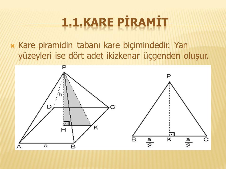  Kare piramidin tabanı kare biçimindedir. Yan yüzeyleri ise dört adet ikizkenar üçgenden oluşur.