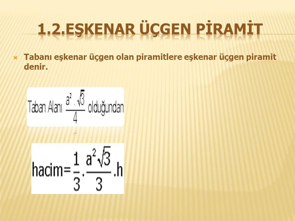  Tabanı eşkenar üçgen olan piramitlere eşkenar üçgen piramit denir.