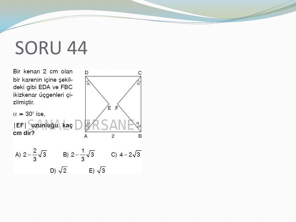 SORU 44