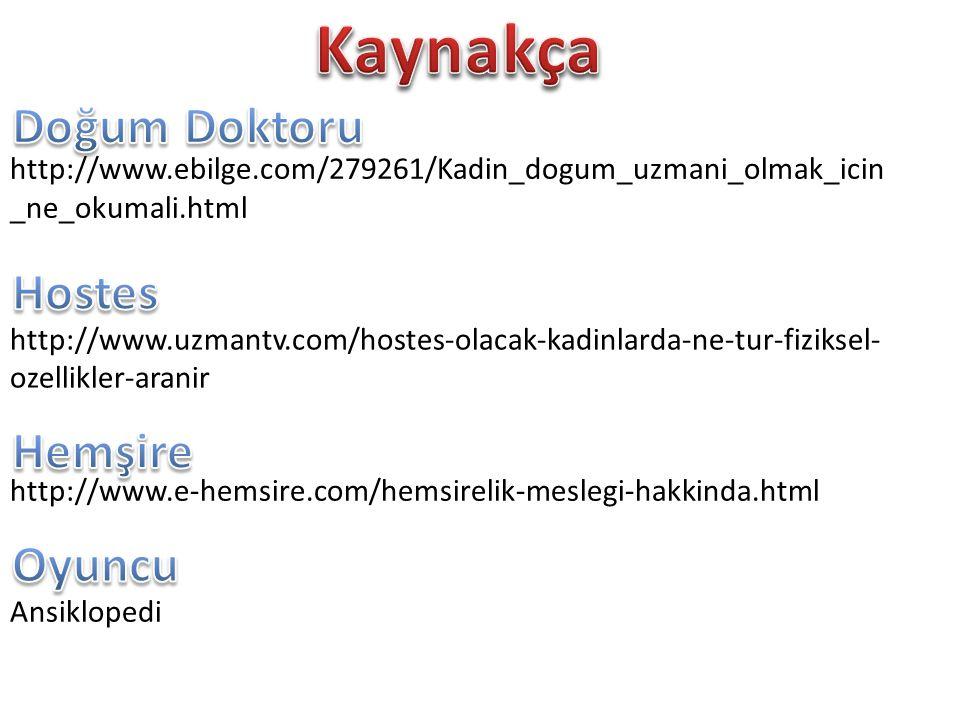 http://www.ebilge.com/279261/Kadin_dogum_uzmani_olmak_icin _ne_okumali.html http://www.uzmantv.com/hostes-olacak-kadinlarda-ne-tur-fiziksel- ozellikle