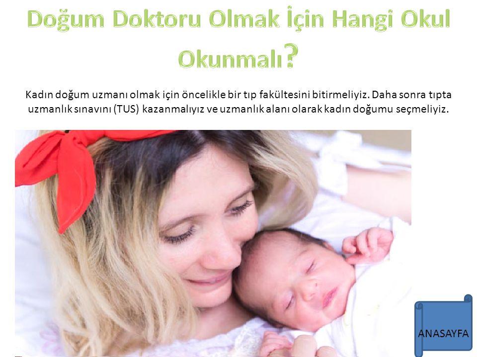 Kadın doğum uzmanı olmak için öncelikle bir tıp fakültesini bitirmeliyiz. Daha sonra tıpta uzmanlık sınavını (TUS) kazanmalıyız ve uzmanlık alanı olar