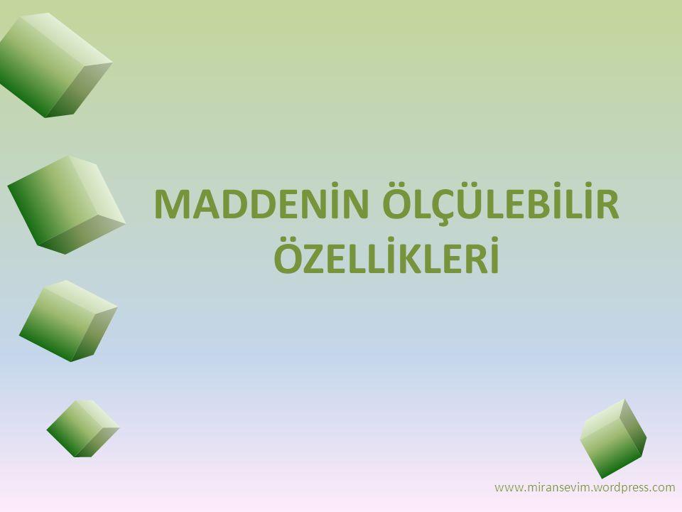www.miransevim.wordpress.com MADDENİN ÖLÇÜLEBİLİR ÖZELLİKLERİ