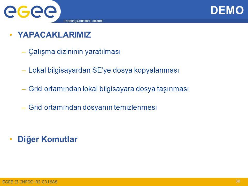 Enabling Grids for E-sciencE EGEE-II INFSO-RI-031688 38 YAPACAKLARIMIZ –Çalışma dizininin yaratılması –Lokal bilgisayardan SE'ye dosya kopyalanması –G