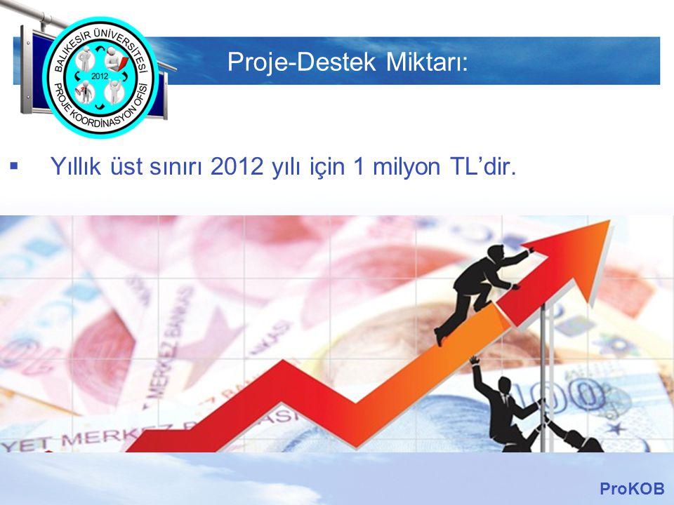 LOGO Proje-Destek Miktarı:  Yıllık üst sınırı 2012 yılı için 1 milyon TL'dir. ProKOB
