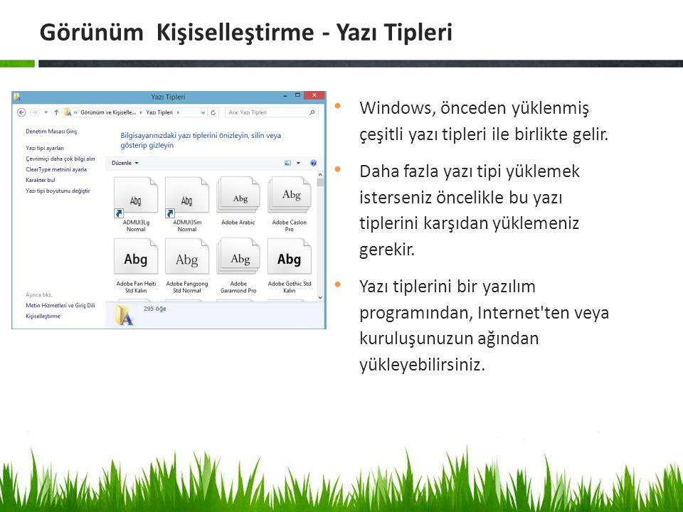 Windows, önceden yüklenmiş çeşitli yazı tipleri ile birlikte gelir.