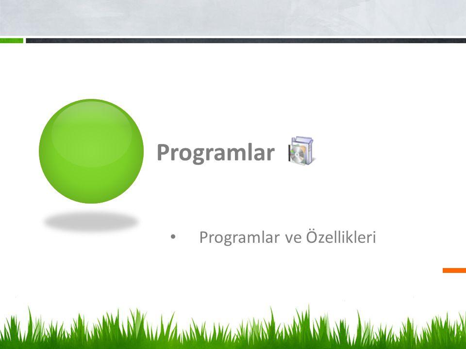 Programlar Programlar ve Özellikleri