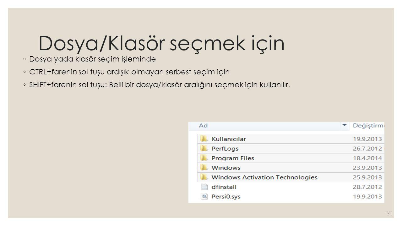 Dosya/Klasör seçmek için ◦ Dosya yada klasör seçim işleminde ◦ CTRL+farenin sol tuşu ardışık olmayan serbest seçim için ◦ SHIFT+farenin sol tuşu: Bell