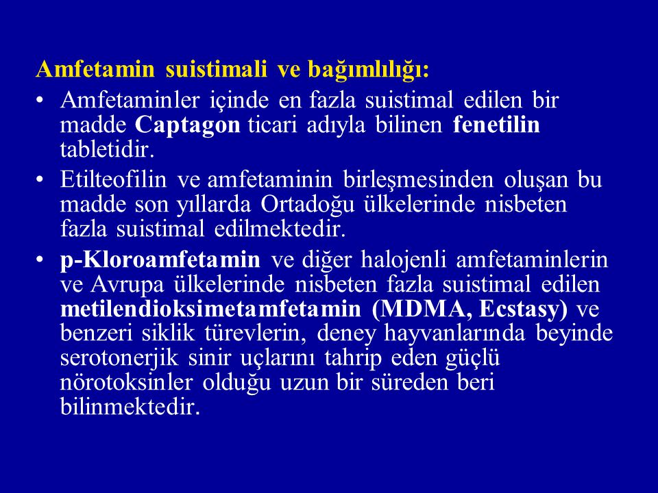 Amfetamin suistimali ve bağımlılığı: Amfetaminler içinde en fazla suistimal edilen bir madde Captagon ticari adıyla bilinen fenetilin tabletidir.