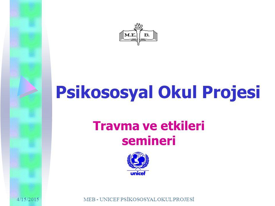 4/15/2015 MEB - UNICEF PSİKOSOSYAL OKUL PROJESİ Psikososyal Okul Projesi Travma ve etkileri semineri