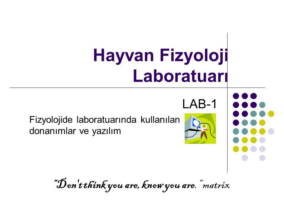 Hayvan Fizyoloji Laboratuarı LAB-1 Fizyolojide laboratuarında kullanılan donanımlar ve yazılım Don t think you are, know you are. matrix