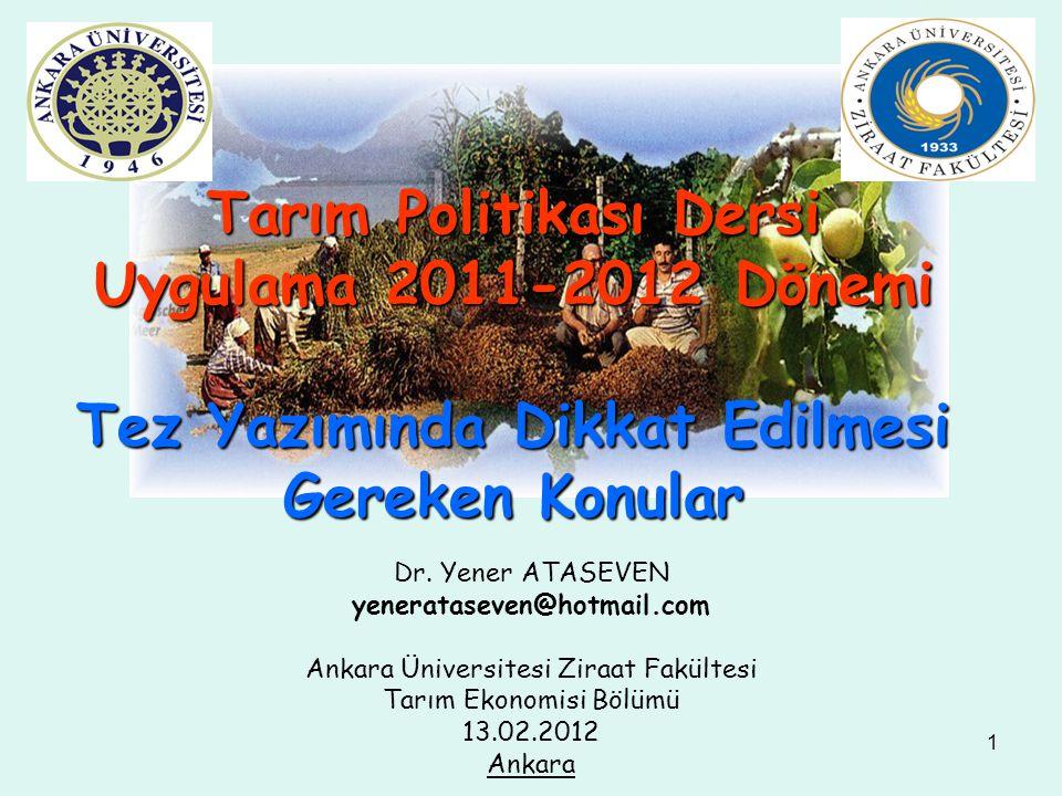 1 Tarım Politikası Dersi Uygulama 2011-2012 Dönemi Tez Yazımında Dikkat Edilmesi Gereken Konular Dr.