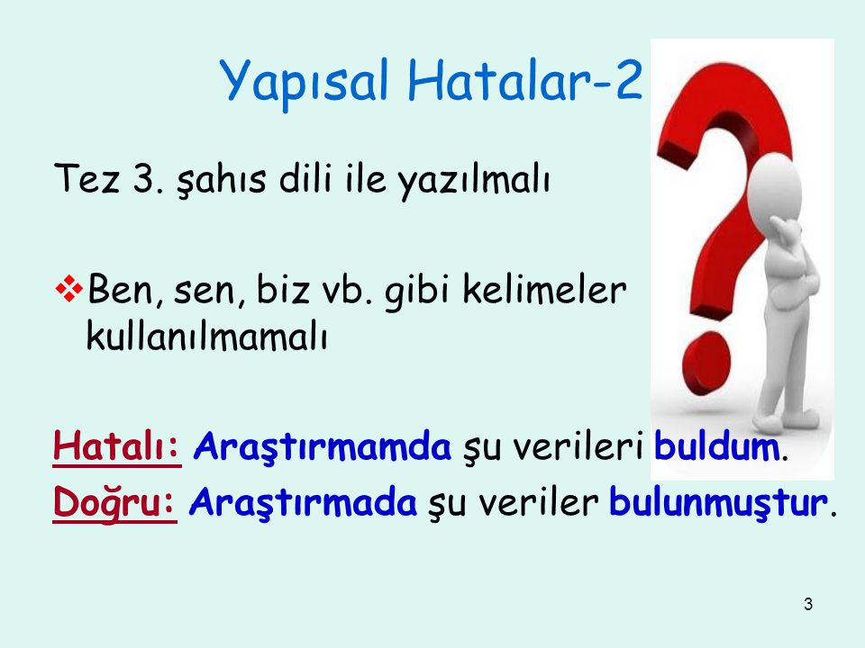 3 Yapısal Hatalar-2 Tez 3. şahıs dili ile yazılmalı  Ben, sen, biz vb.
