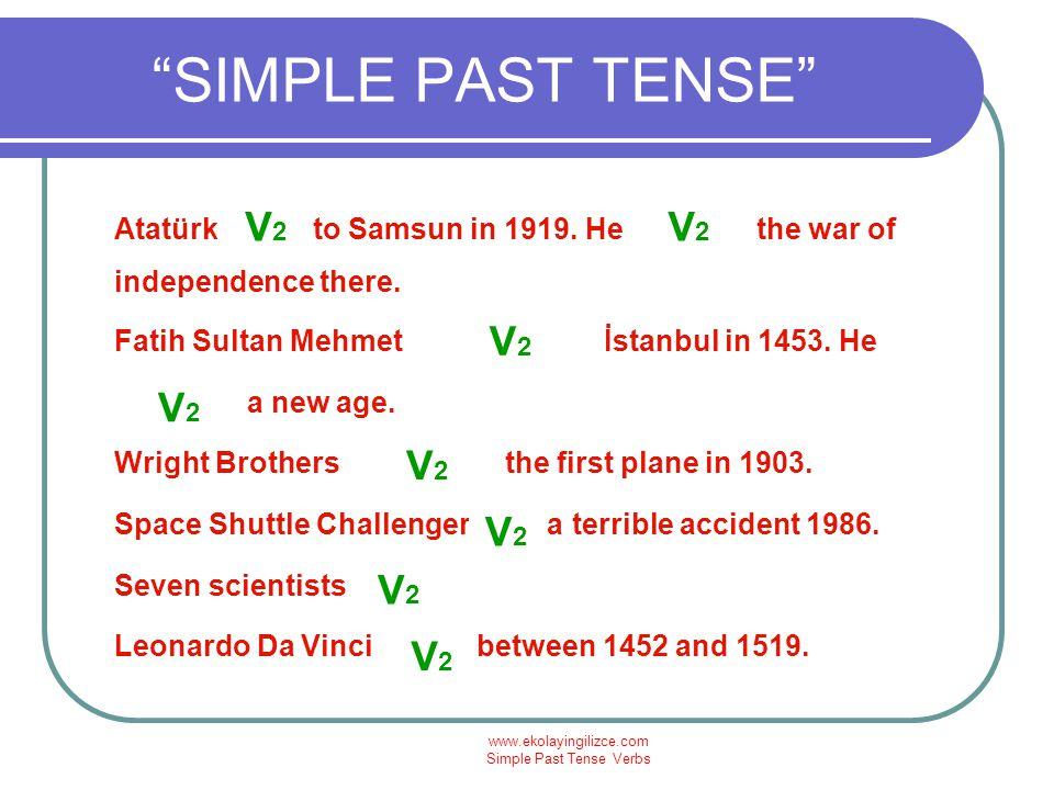 www.ekolayingilizce.com Simple Past Tense Verbs SIMPLE PAST TENSE NEREDE KULLANILIR Geçmişte tamamlanmış bir işi anlatmak için; I saw a movie yesterday.